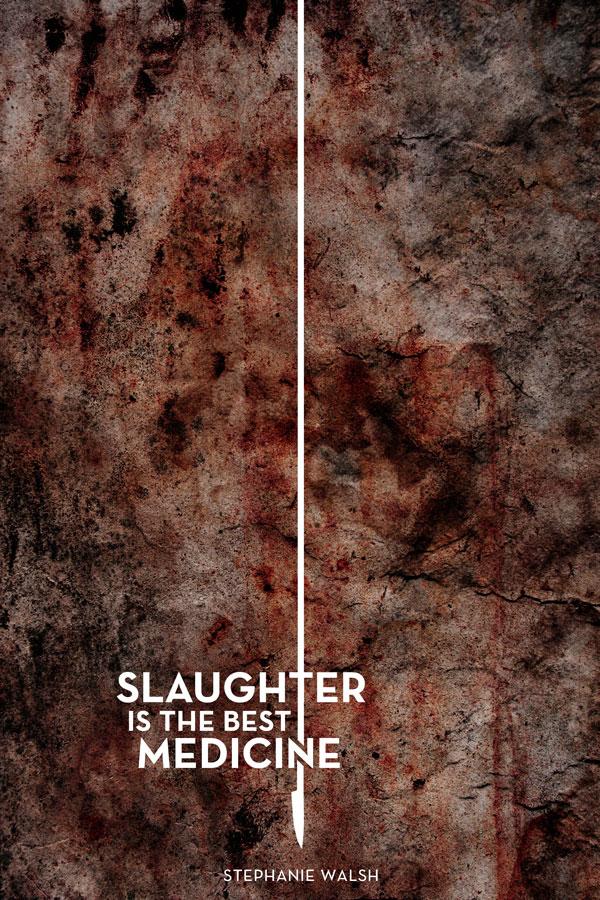 Slaughter Is The Best Medicine